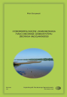 Hydromorfologiczne uwarunkowania funkcjonowania geoekosystemu Zbiornika Włocławskiego = Hydromorphological conditions of the functioning of the Włocławek Reservoir geo-ecosystem