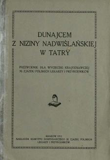 Dunajcem z niziny nadwiślańskiej w Tatry : przewodnik dla wycieczki krajoznawczej XI. Zjazdu Polskich Lekarzy i Przyrodników [...]
