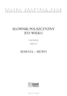 Słownik polszczyzny XVI wieku, t. XXXVIII, z. 3, SESSYJA – SIEWO