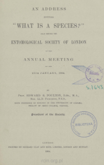 """An address entitled """"What is a species?"""" read before the Entomological Society of London at the Annual Meeting on the 20th January, 1904"""