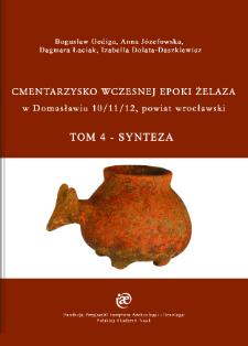 Cmentarzysko wczesnej epoki żelaza w Domasławiu 10/11/12, powiat wrocławski. Tom IV - Synteza