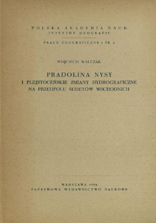 Pradolina Nysy i plejstoceńskie zmiany hydrograficzne na przedpolu Sudetów Wschodnich = The outwash valley of the Nysa river and the Pleistocene hydrographic changes in the foreland of the eastern Sudetes = Pradolina reki Nysy i preobrazovanija rečnoj seti u podnožija Vostočnych Sudetov vo vremja plejstocena