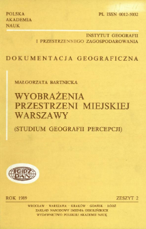 Wyobrażenia przestrzeni miejskiej Warszawy : studium geografii percepcji = Images of the urban space of Warsaw : a study in perception geography