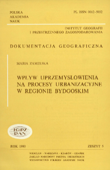Wpływ uprzemysłowienia na procesy urbanizacyjne w regionie bydgoskim = Influence of industrialisation on urbanisation processes in the Bydgoszcz region