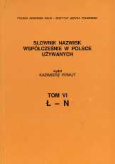 Słownik nazwisk współcześnie w Polsce używanych. T. 6, Ł-N
