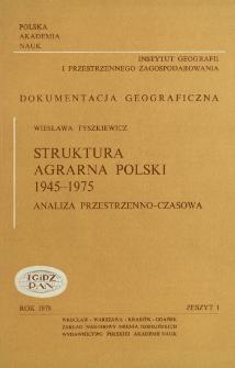 Struktura agrarna Polski 1945-1975 : analiza przestrzenno-czasowa = Changes in the agrarian strukture in Poland 1945-1975