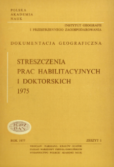 Dokumentacja Geograficzna. Streszczenia Prac Habilitacyjnych i Doktorskich 1975