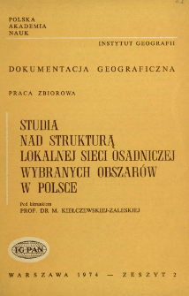 Studia nad strukturą lokalnej sieci osadniczej wybranych obszarów w Polsce : zaplecze miast Gorlic, Żuromina, Golubia-Dobrzynia = Studies of the stucture of the local settlement net work in the selected parts of Poland
