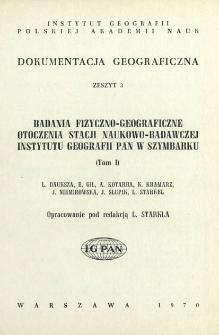 Badania fizyczno-geograficzne otoczenia stacji naukowo-badawczej Instytutu Geografii PAN w Szymbarku. T. 1 /