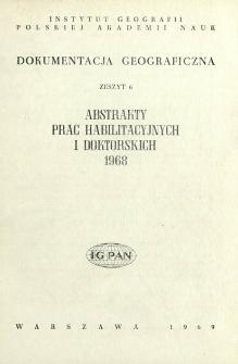 Dokumentacja Geograficzna. Abstrakty Prac Habilitacyjnych i Doktorskich 1968