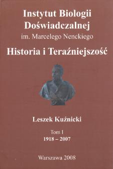 Instytut Biologii Doświadczalnej im. Marcelego Nenckiego : historia i teraźniejszość, Tom 1 : 1918-2007
