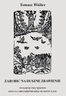 Zarobić na duszne zbawienie : religijność chłopów małopolskich od połowy XVI do końca XVIII wieku