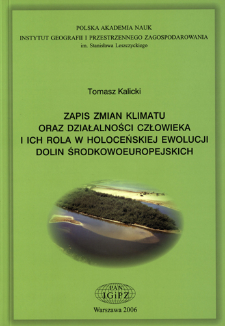Zapis zmian klimatu oraz działalności człowieka i ich rola w holoceńskiej ewolucji dolin środkowoeuropejskich = Reflection of climatic changes and human activity and their role in the Holocene evolution of Central European valleys