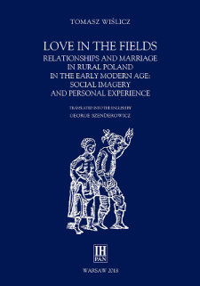 Love in the fields : relationships and marriage in rural Poland in the early modern age : social imagery and personal experience
