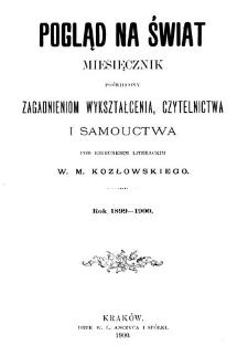 Pogląd na Świat : miesięcznik poświęcony zagadnieniom wykształcenia, czytelnictwa i samouctwa, Rok 1899-1900