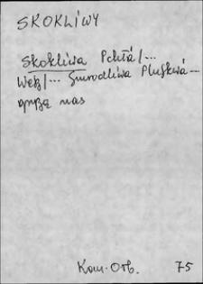 Kartoteka Słownika języka polskiego XVII i 1. połowy XVIII wieku; Skokliwy - Skórka