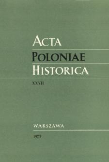 Acta Poloniae Historica. T. 27 (1973)